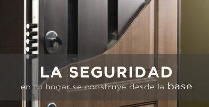 Protege tu casa. La seguridad en tu hogar se construye desde la base.